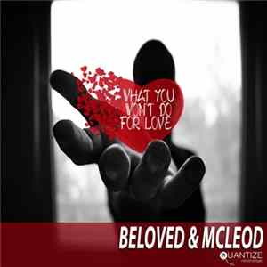 Beloved & McLeod - What You Won't Do For Love