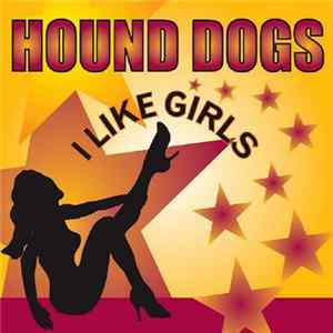 Hound Dogs - I Like Girls