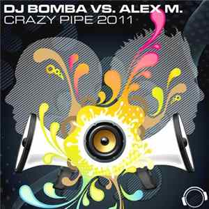 DJ Bomba vs. Alex M. - Crazy Pipe 2K11